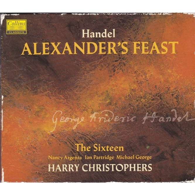 Handel - Nancy Argenta, Ian Partridge, Michael George, Harry Christophers Alexander's Feast