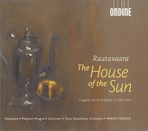 Rautavaara - Kaappola, Regnell, Huhta, Juntunen, Mikko Franck The House Of The Sun