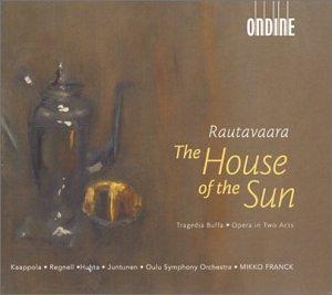 Rautavaara - Kaappola, Regnell, Huhta, Juntunen, Mikko Franck The House Of The Sun
