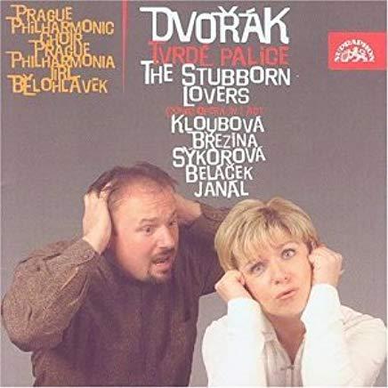 Dvorak - Kloubova, Brezina, Sykorova, Belacek, Janal, Jiri Belohlavek Tvrde Palice / The Stubborn Lovers