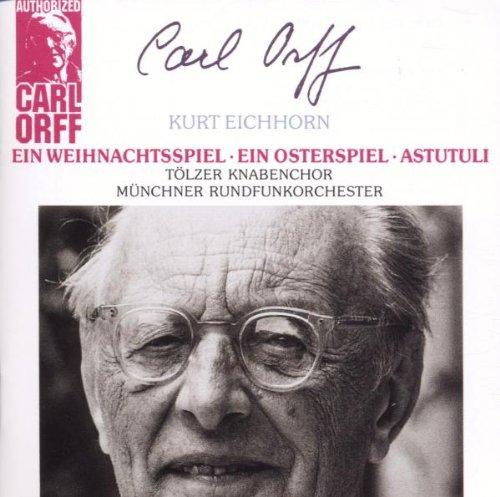 Orff - Kurt Eichhorn Ein Weihnachtsspiel / Ein Osterspiel / Astutuli