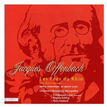 Offenbach - Friedman Layer, Regina Schorg, Nora Gubisch Les Fees du Rhin
