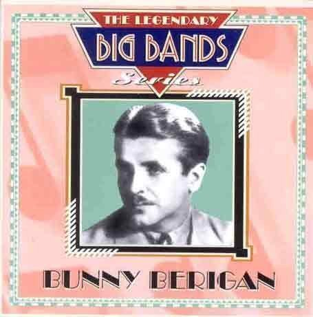 Berigan, Bunny The Legendary Big Bands Series