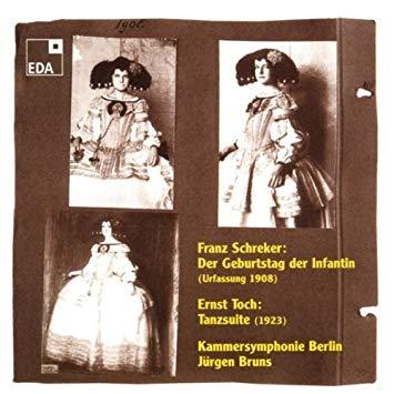 Schreker / Toch - Jurgen Bruns Der Geburstag der Infantin / Tanzsuite