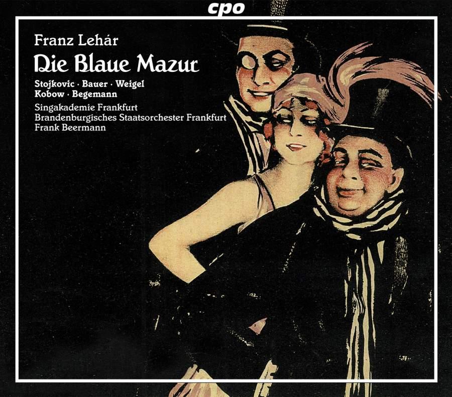 Lehar - Stojkovic, Bauer, Weigel, Kobow, Begemann, Singakademie Frankfurt, Brandenburgisches Staatsorchester Frankfurt, Frank Beermann Die Blaue Mazur