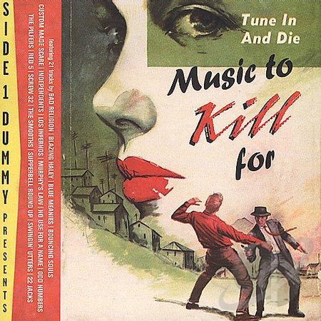 Music To Kill For Tune In And Die