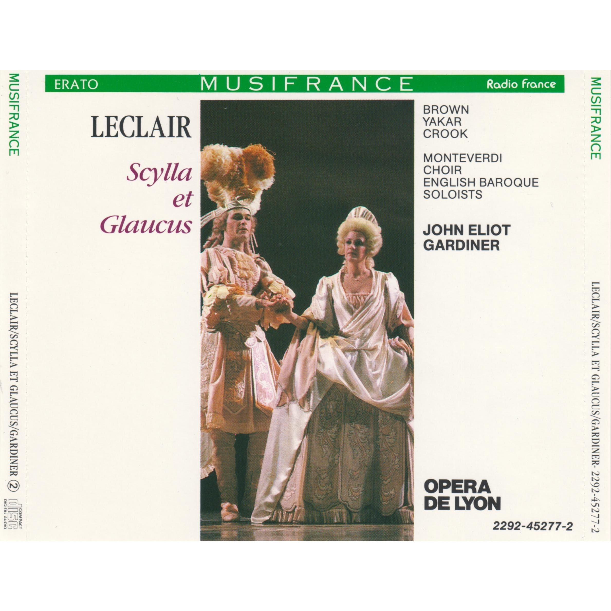 Leclair - D. Brown, R. Yakar, H. Crook, Monteverdi Choir, English Baroque Soloists, John Eliot Gardiner Scylla et Glaucus