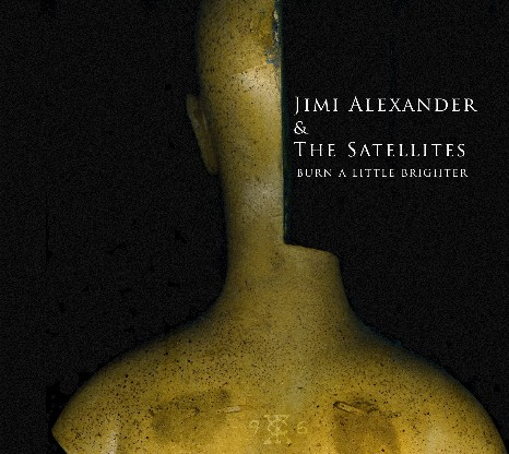 Alexander, Jimi & The Satellites Burn A Little Brighter CD