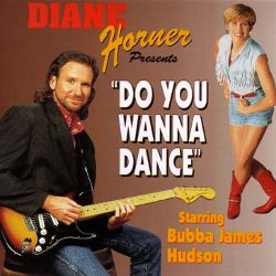 Horner, Diane - Starring Bubba James Hudson Presents - Do You Wanna Dance