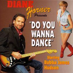Diane Horner Presents Bubba James Hudson Do You Wanna Dance CD