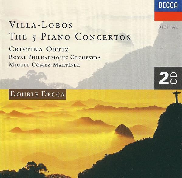 Villa-Lobos - Cristina Ortiz, Royal Philharmonic Orchestra, Miguel Gómez Martínez The 5 Piano Concertos CD