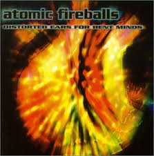 Atomic Fireballs Distorted Ears For Bent Minds CD