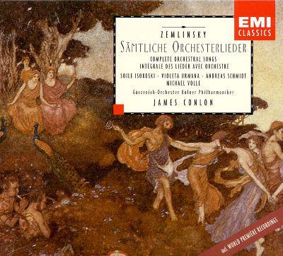 Zemlinsky - Violeta Urmana, Andreas Schmidt, Michael Volle, Gürzenich-Orchester Kölner Philharmoniker, James Conlon Sämtliche Orchesterlieder
