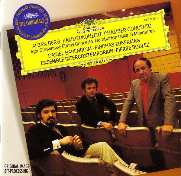 Berg/Stravinsky - Daniel Barenboim, Pinchas Zukerman, Pierre Boulez Et Ensemble Intercontemporain Alban Berg: Kammerkonzert / Igor Stravinsky: Ebony Concerto - Dumbarton Oaks - 8 Miniatures CD