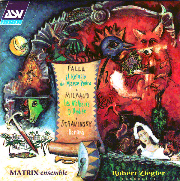 Falla/Milhaud/Stravinsky - Matrix Ensemble, Robert Ziegler From the Salon of the Princesse de Polignac - El Retablo De Maese Pedro / Les Malheurs d'Orphee / Renard CD