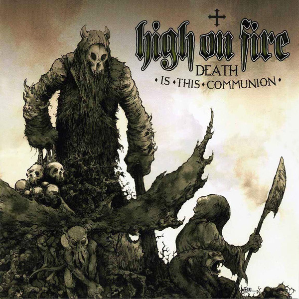 High On Fire Death Is This Communion