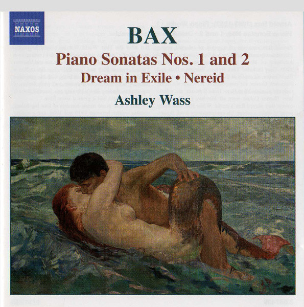 Bax - Ashley Wass Piano Sonatas Nos. 1 & 2 - Dream In Exile & Nereid CD