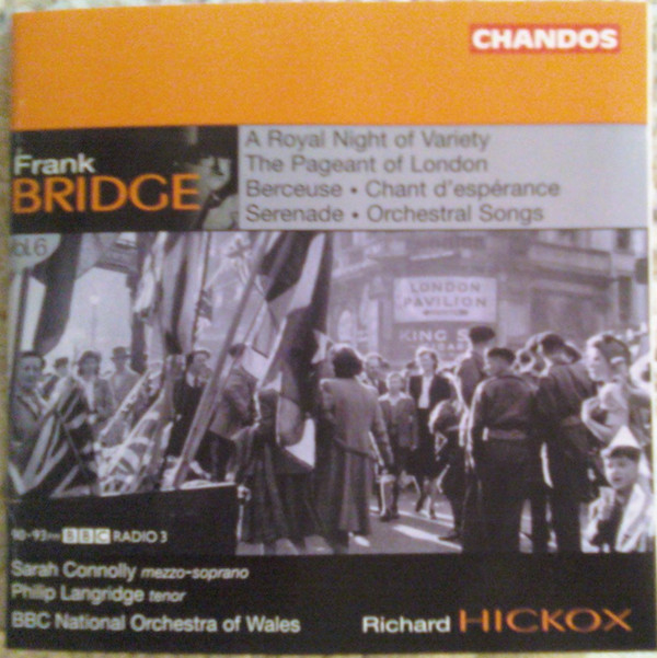 Bridge - Sarah Connolly, Philip Langridge, BBC National Orchestra Of Wales, Richard Hickox A Royal Night Of Variety • The Pageant Of London • Berceuse • Chant D'espérance • Serenade • Orchestral Songs