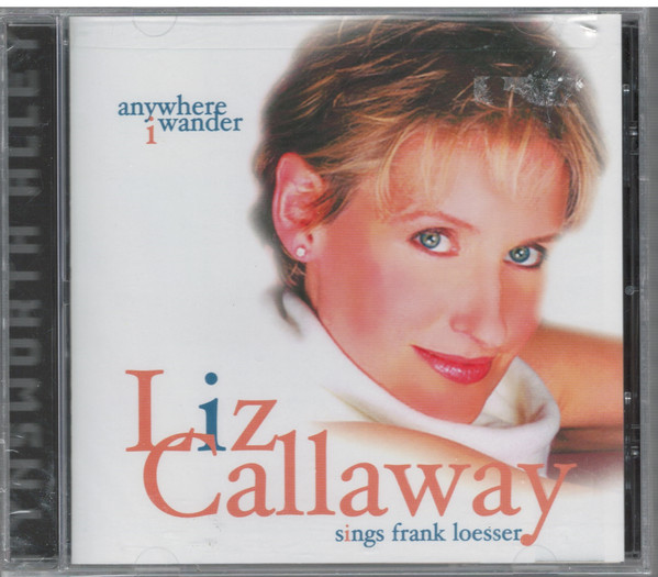 Callaway, Liz Anywhere I Wander / Liz Callaway Sings Frank Losser
