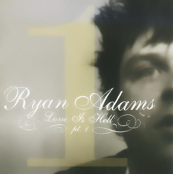 Adams, Ryan Love Is Hell Pt. 1