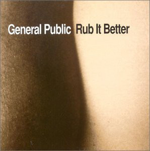 General Public Rub It Better