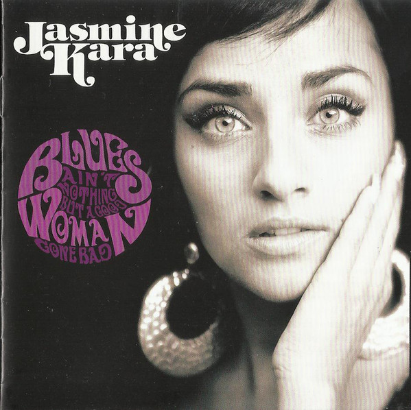 Kara, Jasmine Blues Ain't Nothing But A Good Woman Gone Bad CD
