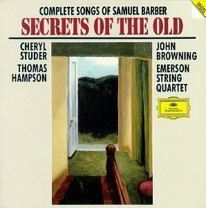 Barber - Cheryl Studer, Thomas Hampson, John Browning, Emerson String Quartet Complete Songs Of Samuel Barber (Secrets Of The Old)