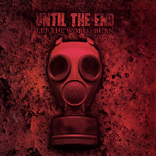 Until The End Let The World Burn CD