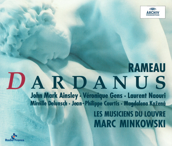 Rameau - Marc Minkowski, John Mark Ainsley, Véronique Gens, Laurent Naouri, Mireille Delunsch, Jean-Philippe Courtis, Russell Smythe, Magdalena Kožená, Françoise Masset, Jean-Louis Bindi, Jean-François Lombard, Marcos Pujol, Chœur Des Musiciens Du Louvre, Les Musiciens Du Louvre Dardanus