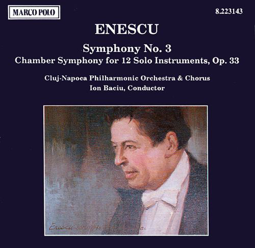 Enescu - Cluj-Napoca Philharmonic Orchestra, Cluj-Napoca Philharmonic Chorus, Ion Baciu Symphony No. 3 ● Chamber Symphony For 12 Solo Instruments, Op. 33