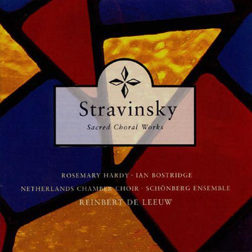 Stravinsky - Reinbert de Leeuw, Ian Bostridge, Rosemary Hardy Sacred Choral Works