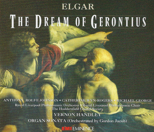 Elgar - Anthony Rolfe Johnson, Catherine Wyn-Rogers, Michael George, Royal Liverpool Philharmonic Orchestra, Royal Liverpool Philharmonic Choir, The Huddersfield Choral Society, Vernon Handley The Dream Of Gerontius - Organ Sonata (Orchestrated By Gordon Jacob) Vinyl