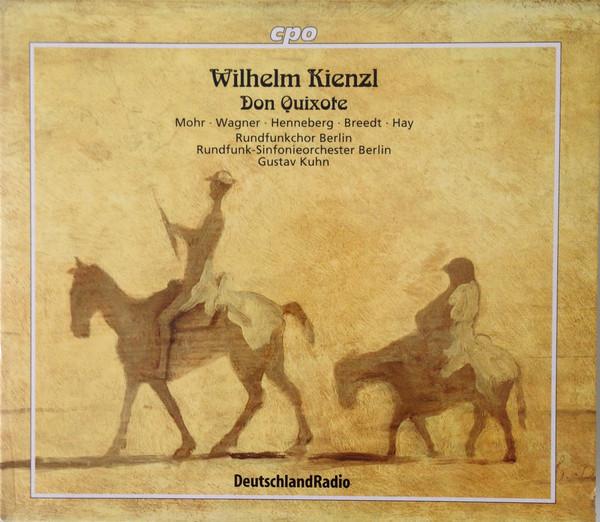 Kienzl – Mohr, Wagner, Henneberg, Breedt, Hay, Rundfunkchor Berlin, Rundfunk-Sinfonieorchester Berlin, Gustav Kuhn Don Quixote
