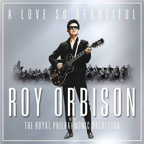 Orbison, Roy With The Royal Philharmonic Orchestra A Love So Beautiful