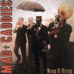 Mad Caddies Keep It Going