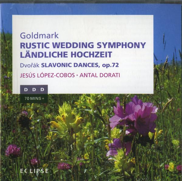 Goldmark, Antonín Dvorak, Jesus Lopez-Cobos, Antal Dorati Rustic Wedding Symphony, op.26; Slavonic Dances op.72