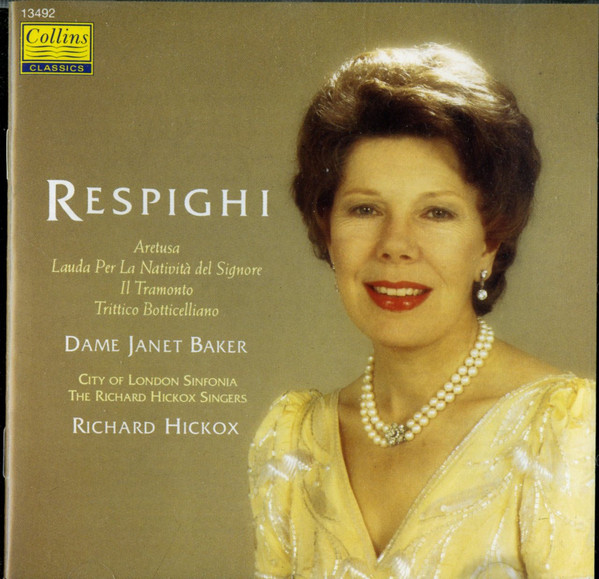 Respighi - Janet Baker, City Of London Sinfonia, The Richard Hickox Singers, Richard Hickox Aretusa, Lauda Per La Natività Del Signore, Il Tramato, Trittico Bottecelliano