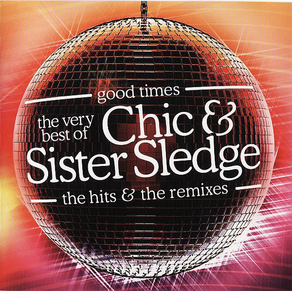 Chic And Sister Sledge Good Times - The Very Best Of Chic & Sister Sledge - The Hits & The Remixes