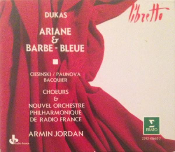 Dukas - Ciesinski, Paunova, Bacquier, Chœurs de Radio France & Nouvel Orchestre Philharmonique de Radio France, Armin Jordan Ariane & Barbe-Bleue