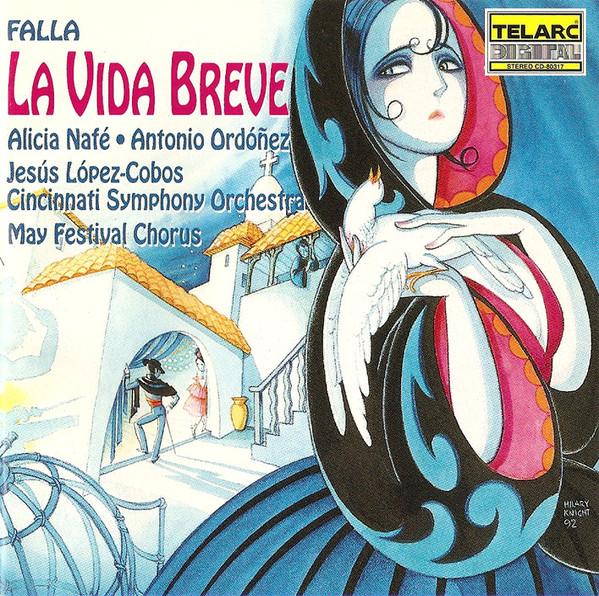 Falla - Alicia Nafé, Antonio Ordóñez, Jesús López-Cobos, Cincinnati Symphony Orchestra, May Festival Chorus La Vida Breve