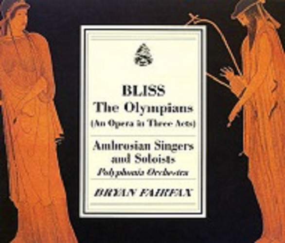 Bliss - Ambrosian Singers and Soloists, Polyphonia Orchestra, Bryan Fairfax The Olympians (An Opela In Three Acts)