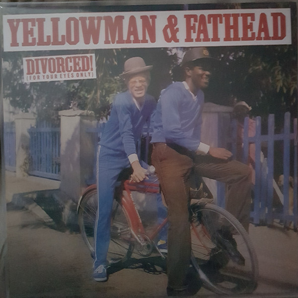 Yellowman & Fathead Divorced! (For Your Eyes Only)
