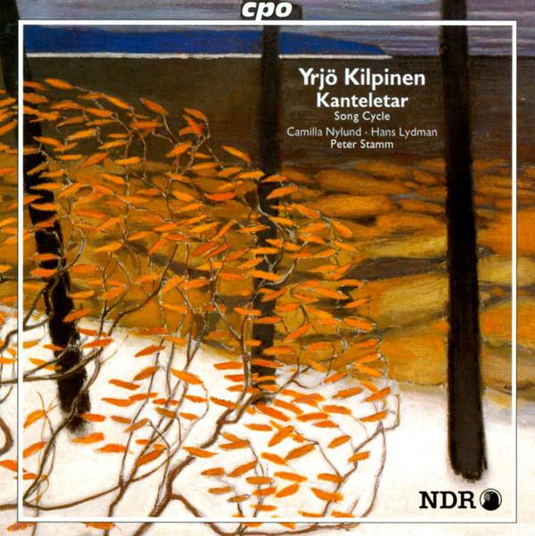 Kilpinen - Camilla Nylund, Hans Lydman, Peter Stamm Kanteletar, Song Cycle