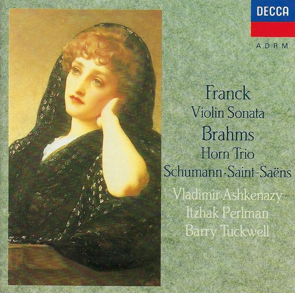 Franck, Brahms, Schumann, Saint-Saëns - Vladimir Ashkenazy, Itzhak Perlman, Barry Tuckwell Franck: Violin Sonata; Brahms: Horn Trio; Schumann; Saint-Saëns