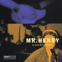 Mr. Henry As Good As The Ground