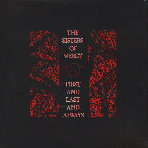 The Sisters Of Mercy First Last And Always