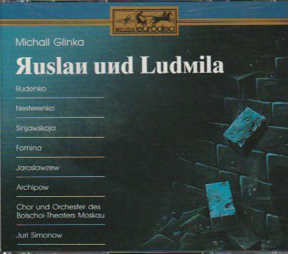 Glinka - USSR Bolshoi Theatre Soloists, Chorus And Orchestra, Yuri Simonov, Valery Jaroslavtsev, Bella Rudenko Ruslan And Ludmila