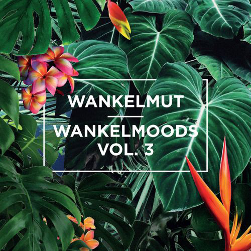 Wankelmut Wankelmoods Vol. 3