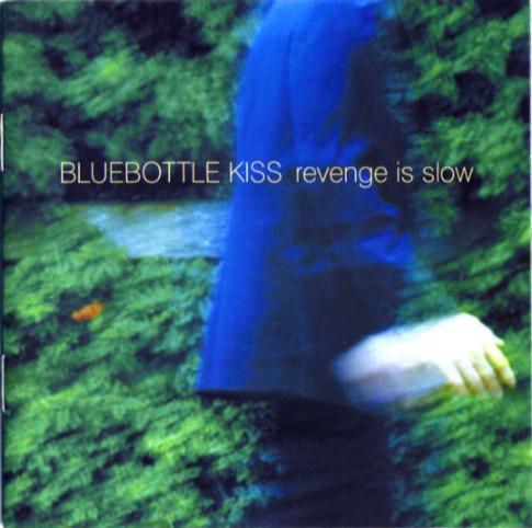 Bluebottle Kiss Revenge Is Slow