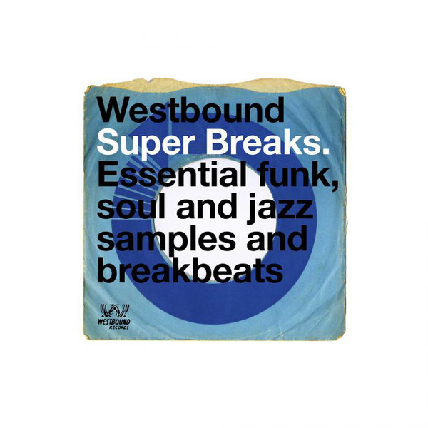 Various Westbound Super Breaks. Essential Funk, Soul And Jazz Samples And Breakbeats